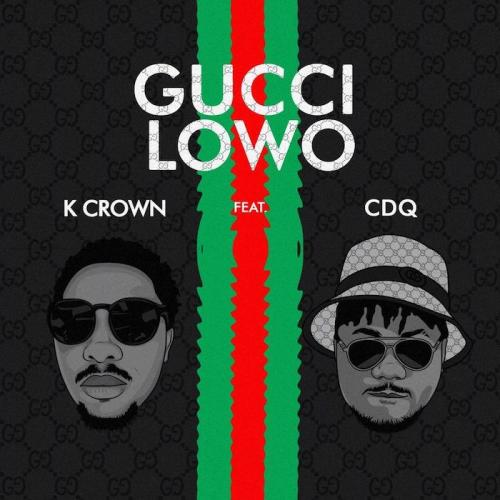 K Crown Ft CDQ Gucci Lowo
