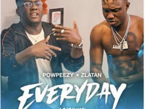 Powpeezy – Everyday Lojojumo Ft. Zlatan