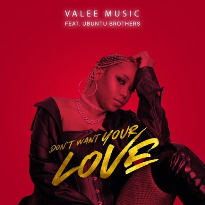 Valee Music – Dont Want Your Love DWYL ft. Ubuntu Brothers