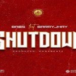 Babs Shutdown Ft. Barry Jhay Mp3 Download