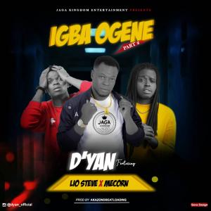 DYAN Igba Ogene Part 2 ft Lio Steve X Mecorn Mp3 download