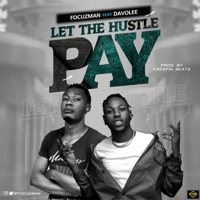 Focuzman – Let The Hustle Pay ft. Davolee