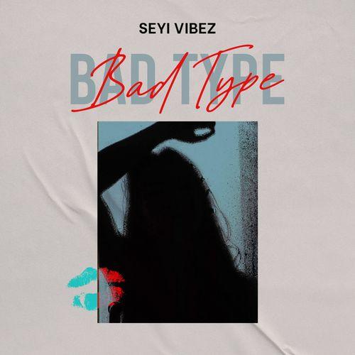 Seyi Vibez Bad Type