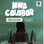 Mr Raw Ft. Yung L – Nwa Calabar Lyrics