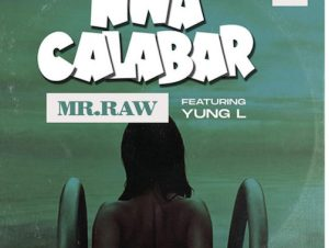 Mr Raw Ft. Yung L – Nwa Calabar Lyrics
