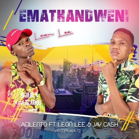 Acilento Emathandweni Ft Leon Lee Jay Cash