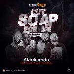 Afarikorodo Ft. 2Tboyz African Pencil G – Cut Soap For Me
