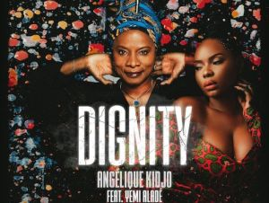 Angelique Kidjo Ft. Yemi Alade – Dignity Lyrics
