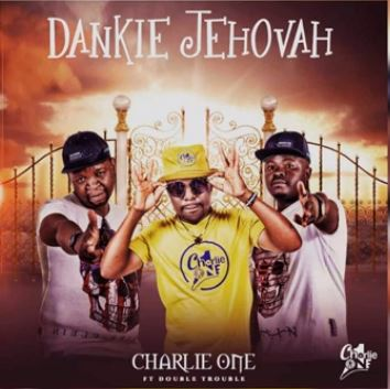 Charlie One SA Dankie Jehovah Ft Double Trouble
