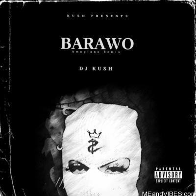 DJ Kush ft. Ajebo Hustler Davido — Barawo Amapiano Remix