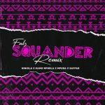 Falz ft. Kamo Mphela Mpura Niniola Sayfar – Squander Remix