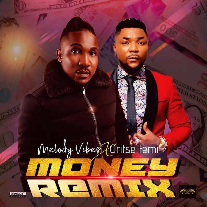 Melodyvibes Ft. Oritse Femi – Money Remix