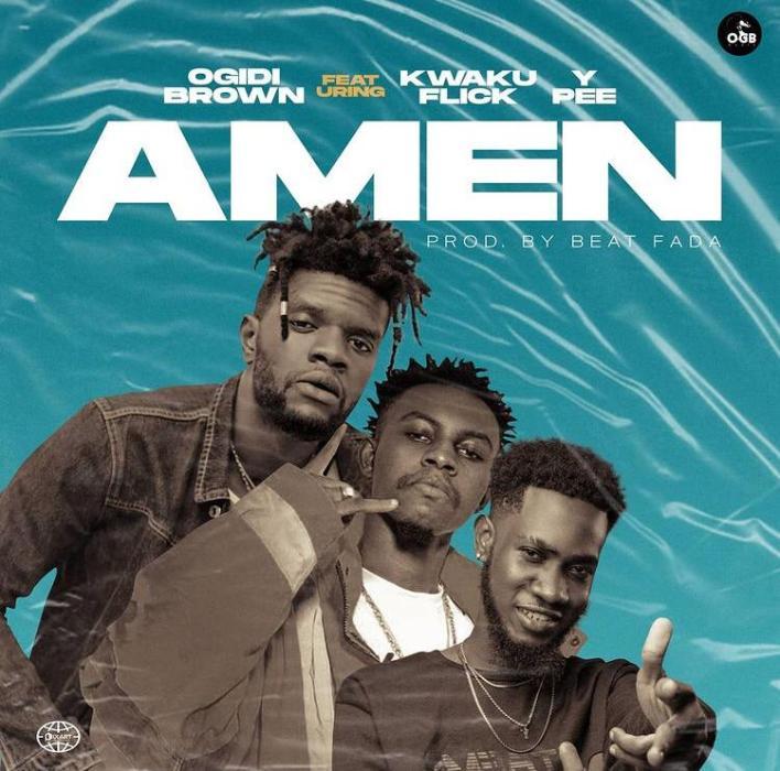 Ogidi Brown Amen ft. Kweku Flick Ypee mp3 download