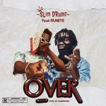 Slim Drumz – Over Ft Fameye