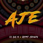 DJ Big N Aje ft Remy Crown mp3 download