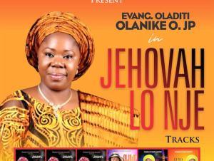 Evang Oladiti Olanike O. JP – Jehovah Lo Nje Album Mp3 Download