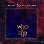 Oshamo Ft. Bobzee x Licksyn Who Dey For Me mp3 download
