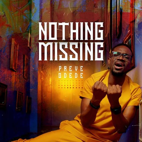Preye Odede – Nothing Missing Mp4 Download