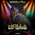 Victor Morgan Holla My Name Remix Ft. Teni Mp3 Download