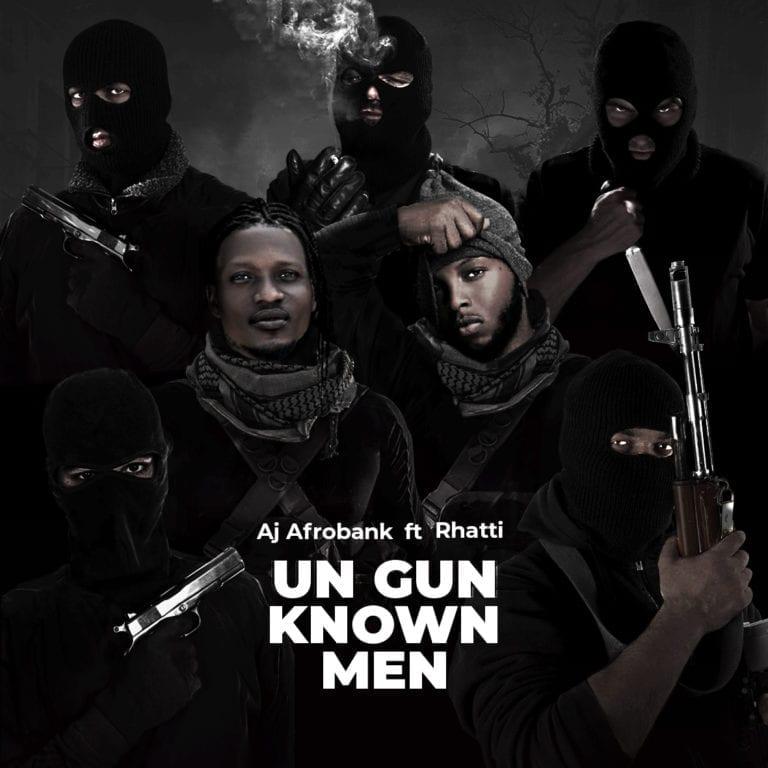 AJ afrobank Un Gun Known Men ft. Rhatti mp3 download