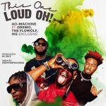 AO Machine This One Loud Oh Ft Dremo The Flowolf Ike Exclusive mp3 download