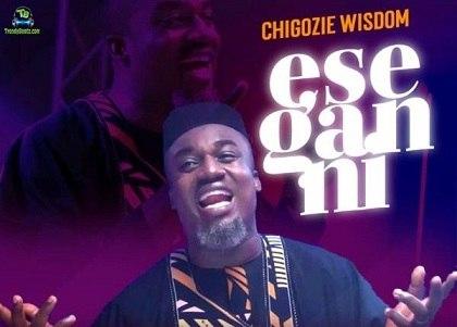 Chigozie Wisdom Ese Gan Ni Momore mp3 download
