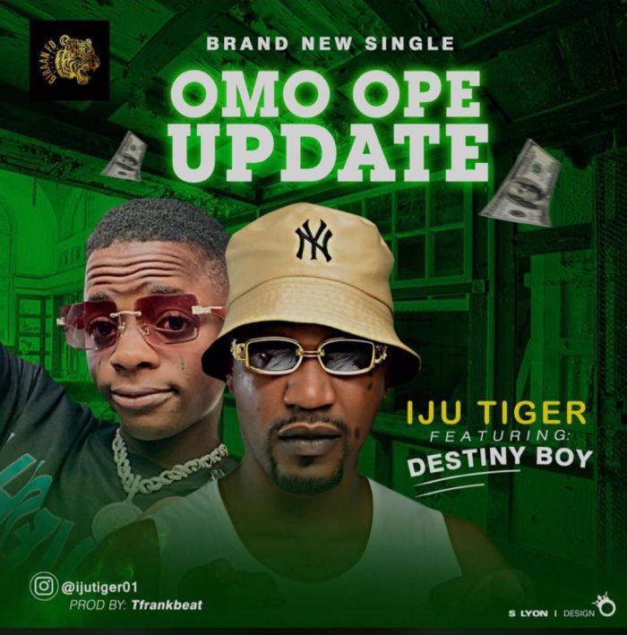 Iju Tiger Ft. Destiny Boy Omo Ope Update mp3 download