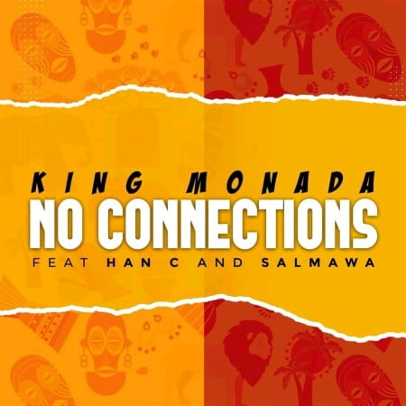 King Monada No Connections ft. Han C Salmawa mp3 download