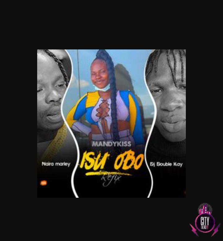 Mandykiss Naira Marley ft. DJ Double Kay Isu Obo Refix mp3 download