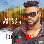 Miko Fridan Do or Die mp3 download