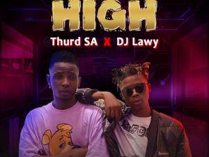 Thurd SA x DJ Lawy High mp3 download