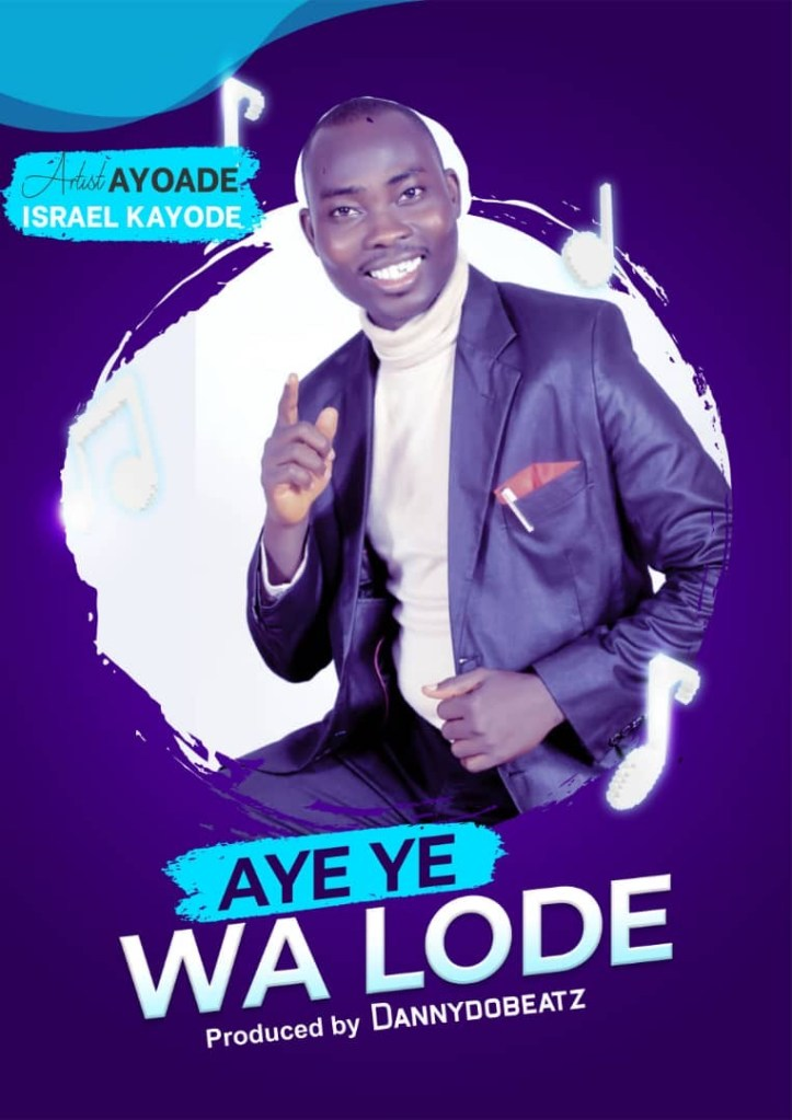 Ayoade Israel Kayode Aye Ye Wa Lode mp3 download