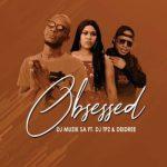 DJ Muzik SA Obsessed Ft. DJ TPZ & Deidree mp3 download