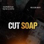 DJ Xclusive Cut Soap ft Rulerboy mp3 download