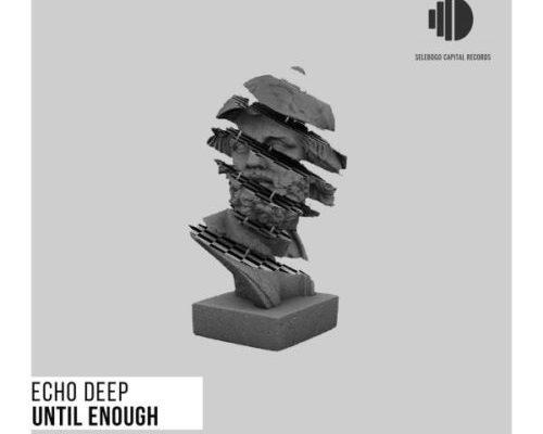 Echo Deep – Until Enough mp3 download