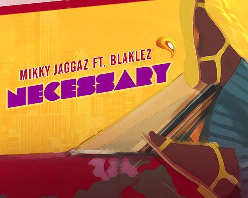 Mikky Jaggaz Necessary Ft. Blaklez mp3 download