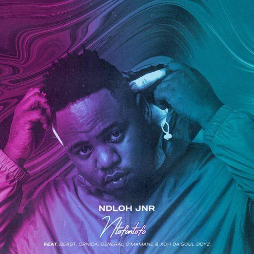 Ndloh Jnr Ntofontofo Ft. Beast Ornica General Cmamane Xoh Da Soul Boyz mp3 download