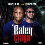 Uncle IB Balenciaga ft. Emceeze mp3 download