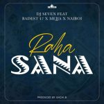 DJ Seven Ft. Badest 47 x Mejja x Naiboi Raha Sana mp3 download