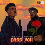 King Ajaa Pass You Ft. Peruzzi mp3 download