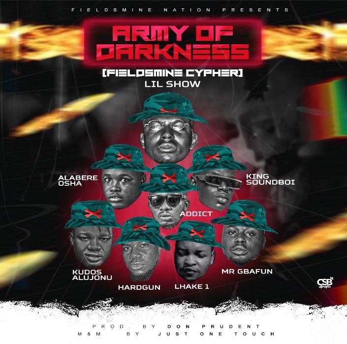 Lil Show Ft. Alabere Oosha, KingSoundBoiVibe, Addict, Hardgun, Mr Gbafun, Kudos Alujoonu, Lhake1 Army Of Darkness (Fieldsmine Cypher) mp3 download