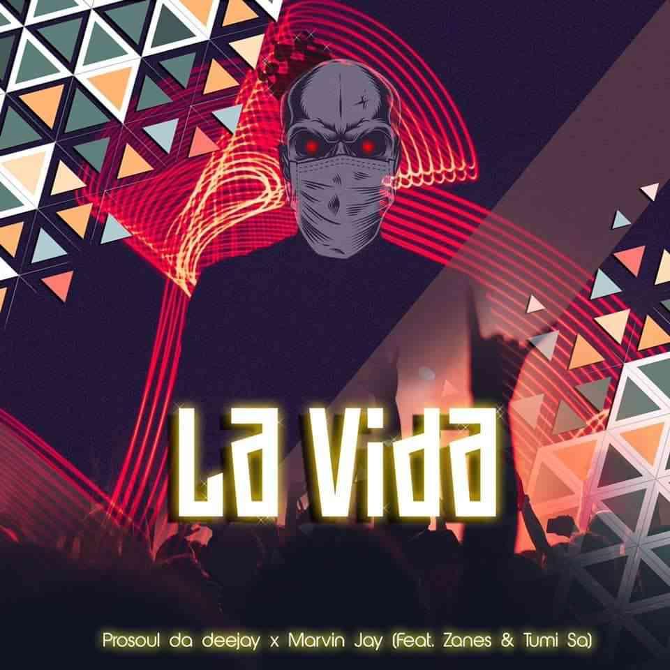 ProSoul Da Deejay La Vida Ft. Marvin Jay, Zanes & Tumi SA mp3 download
