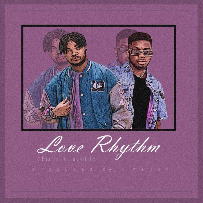 Chisim Ft. Jaywillz Love Rhythm Mp3 Download