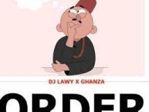 DJ Lawy Ft Ghanza,DJ Ozzytee) Order Beat Mp3 Download