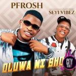 PFrosh Oluwa Ni Shola ft. Seyi Vibez Mp3 Download