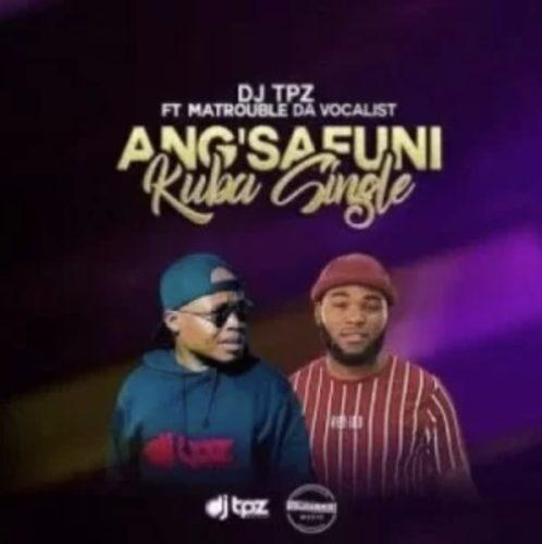DJ Tpz Angsafuni Kuba Single Ft. Matrouble DA Vocalist mp3 download