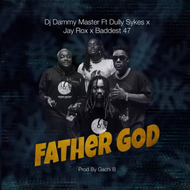 Dj Dammy Master Father God Ft. Dully Sykes, Jay Rox & Baddest 47 mp3 download