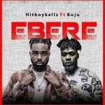 Hitboy Kellz – Ebere ft. Buju (Lyrics)