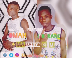 Omah Ft ID Rank Ma Shako Si Mi mp3 download