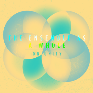 Issue.03: The Ensemble as a Whole: On Unity